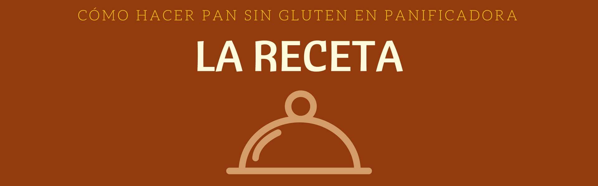 La Receta de cómo hacer pan sin gluten en panificadora