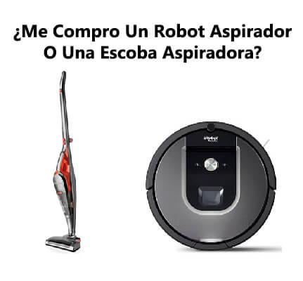 Qué es mejor un robot aspirador o una escoba aspiradora